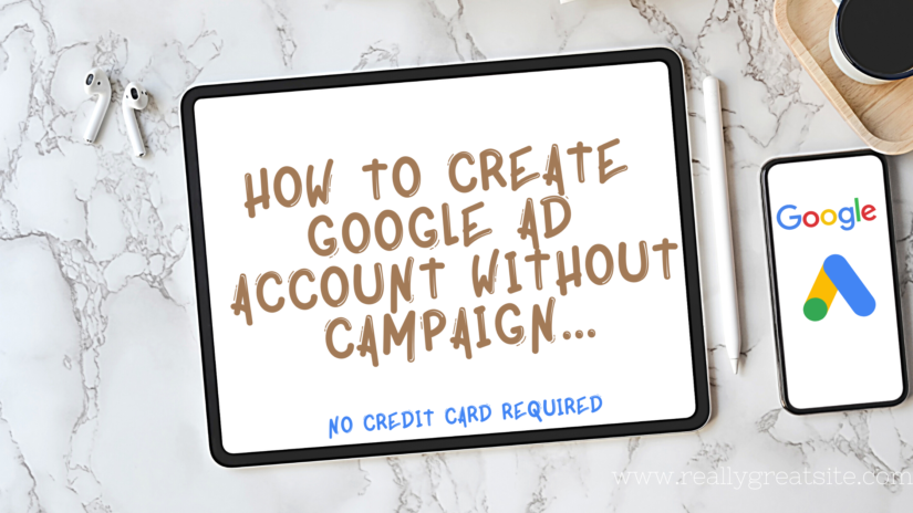 Create Google Ad Account With Ease in 10 Mins [No Credit Card Required]