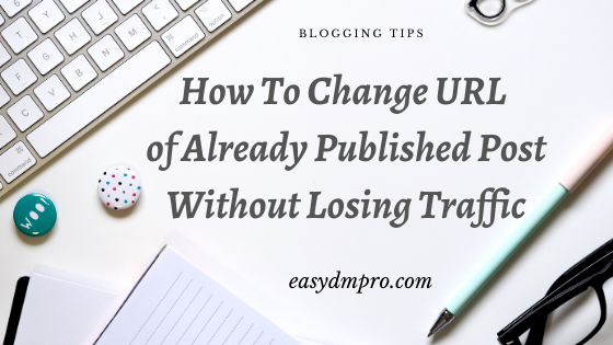 How To Change Published Post URL Without Losing Traffic? [ 1 Click Easy Fix]